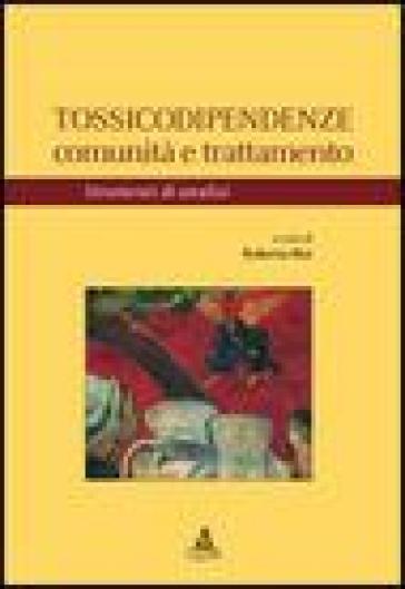 Tossicodipendenze. Comunità e trattamento. Strumenti di analisi - R. Bisi |