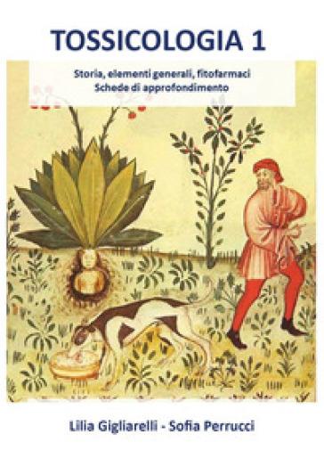 Tossicologia. 1: Storia, elementi generali, fitofarmaci, schede di approfondimento - Lilia Gigliarelli | Ericsfund.org
