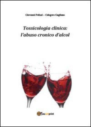 Tossicologia clinica: l'abuso cronico di alcol - Giovanni Polizzi |
