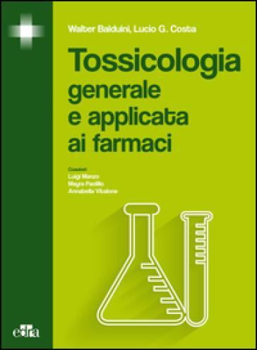 Tossicologia generale e applicata ai farmaci - Walter Balduini | Thecosgala.com