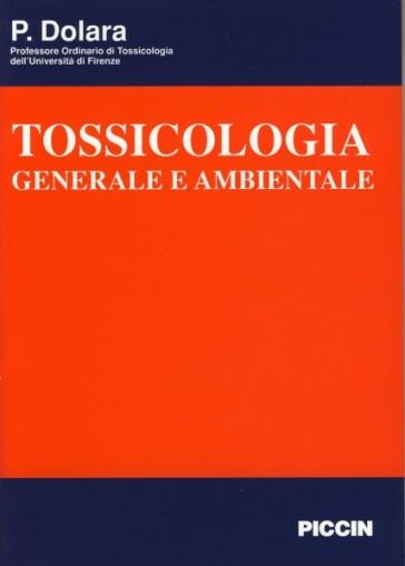 Tossicologia generale e ambientale - Piero Dolara  