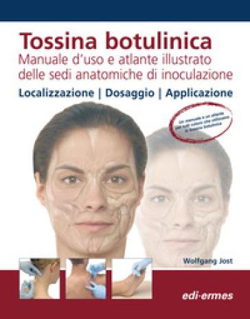 Tossina botulinica. Manuale d'uso e atlante illustrato delle sedi anatomiche di inoculazione - Wolfgang Jost |