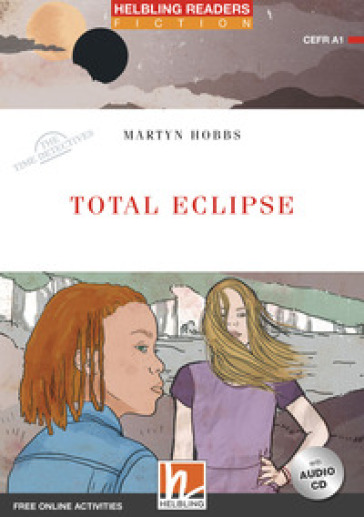 Total eclipse. The time detectives. Livello 1 (A1). Helbling Readers Red Series. Con espansione online. Con CD-Audio - Martyn Hobbs | Rochesterscifianimecon.com