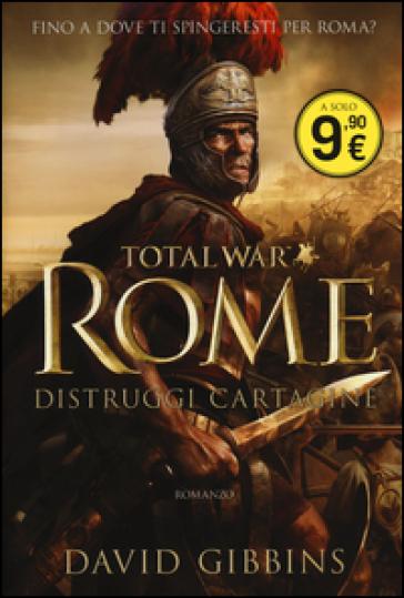 Total war. Rome. Distruggi Cartagine - David Gibbins  