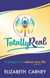 Totally Real: A blueprint to reboot your life