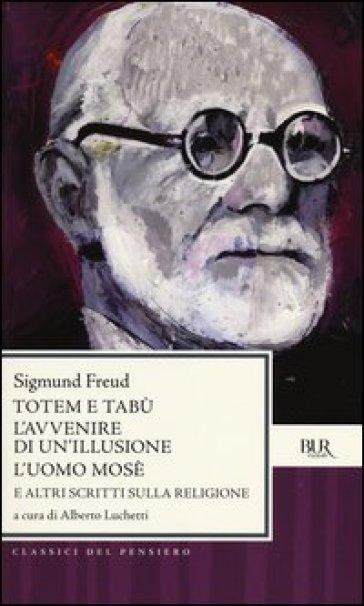 Totem e tabù. -L'avvenire di un'illusione. -L'uomo Mosè e altri scritti sulla religione - Sigmund Freud |