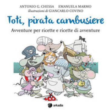 Toti, pirata cambusiere - Antonio G. Chessa  
