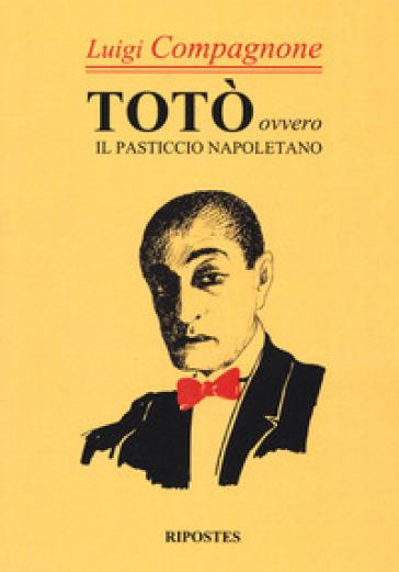 Totò. Ovvero il pasticcio napoletano - Luigi Compagnone | Rochesterscifianimecon.com