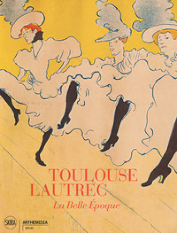 Toulouse-Lautrec. La Belle Epoque. Ediz. illustrata