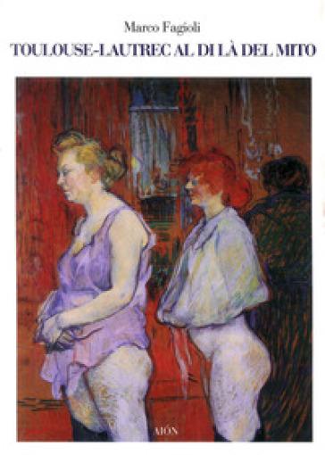 Toulouse-Lautrec al di là del mito - Marco Fagioli   Jonathanterrington.com