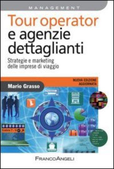 Tour operator e agenzie dettaglianti. Strategie e marketing delle imprese di viaggio - Mario Grasso | Ericsfund.org