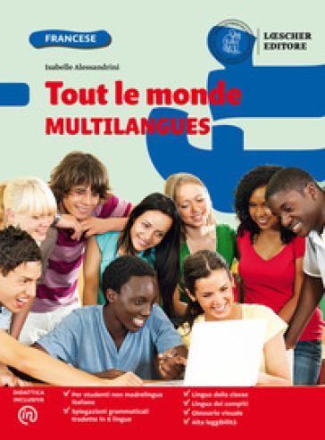 Tout le monde. Méthode de français. Multilangues. Per la Scuola media. Con e-book. Con espansione online - Isabelle Alessandrini |