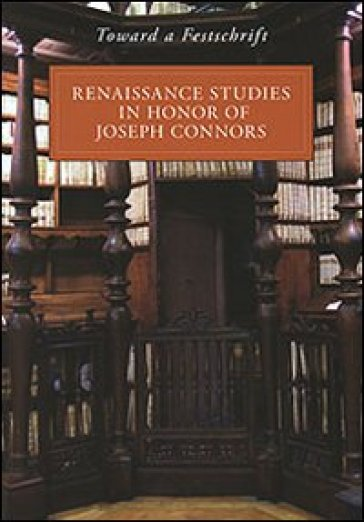 Toward a Festschrift. Renaissance Studies in Honor of Joseph Connors - M. Israels |