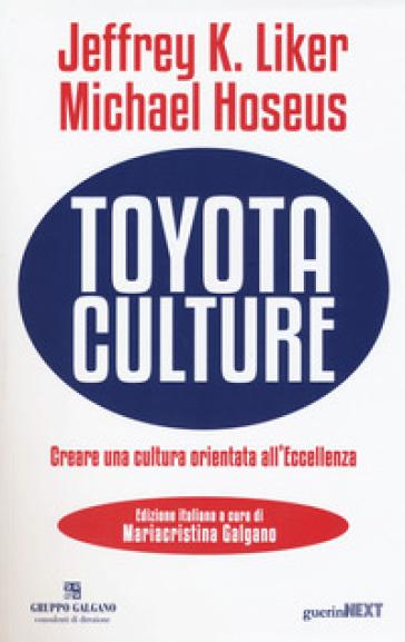 Toyota culture. Creare una cultura orientata all'eccellenza - Jeffrey K. Liker  