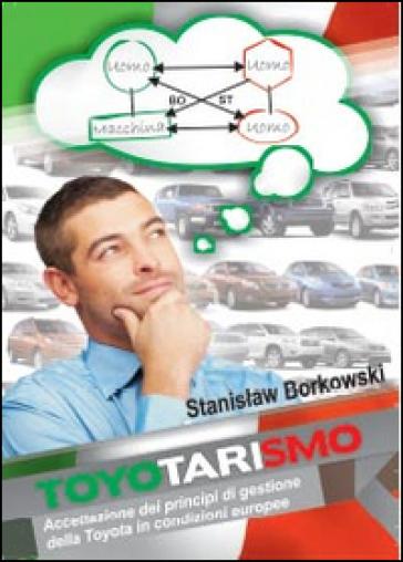 Toyotarismo. Accettazione dei principi di gestione della Toyota in condizioni europee - Stanislaw Borkowski   Rochesterscifianimecon.com