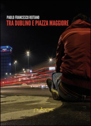 Tra Dublino e Piazza Maggiore - Paolo Francesco Reitano  