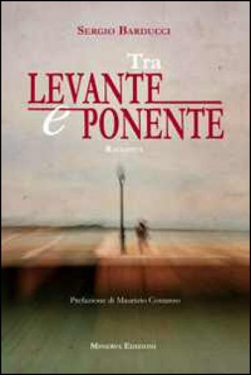 Tra Levante e Ponente - Sergio Barducci   Kritjur.org