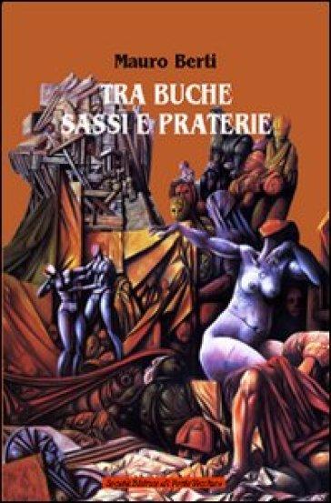 Tra buche, sassi e praterie - Mauro Berti  