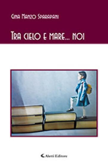 Tra cielo e mare... noi - Gina Manzo Sparapani |