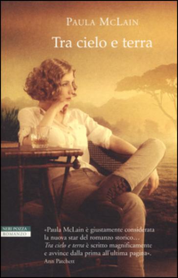 Tra cielo e terra - Paula McLain |