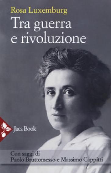 Tra guerra e rivoluzione - Rosa Luxemburg | Kritjur.org