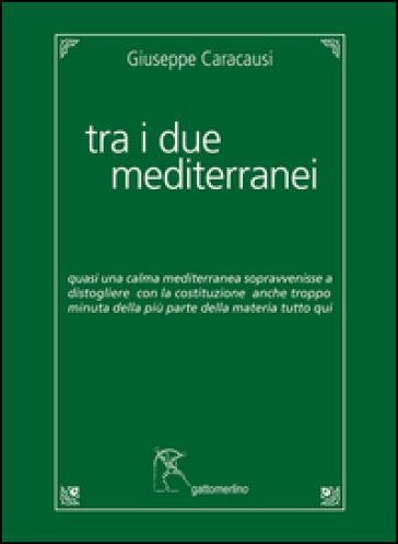Tra i due mediterranei - Giuseppe Caracausi |
