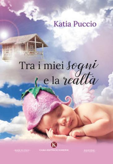Tra i miei sogni e la realtà - Katia Puccio | Kritjur.org