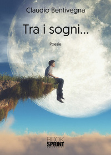Tra i sogni... - Claudio Bentivegna |
