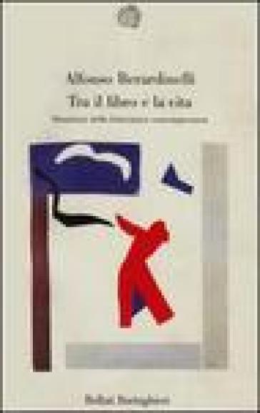 Tra il libro e la vita - Alfonso Berardinelli  