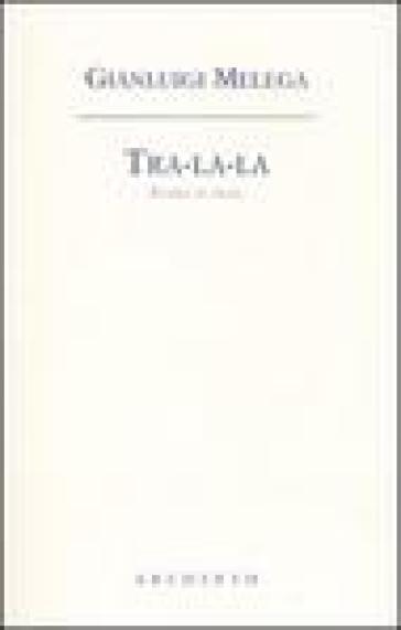 Tra-la-la. Words to music. Testo inglese a fronte - Gianluigi Melega |