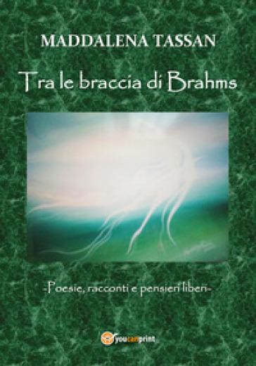 Tra le braccia di Brahms - Maddalena Tassan |