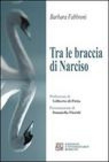 Tra le braccia di Narciso - Barbara Fabbroni |
