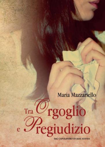 Tra orgoglio e pregiudizio - Maria Mazzariello |
