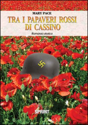 Tra i papaveri rossi di Cassino - Mary Pace   Rochesterscifianimecon.com