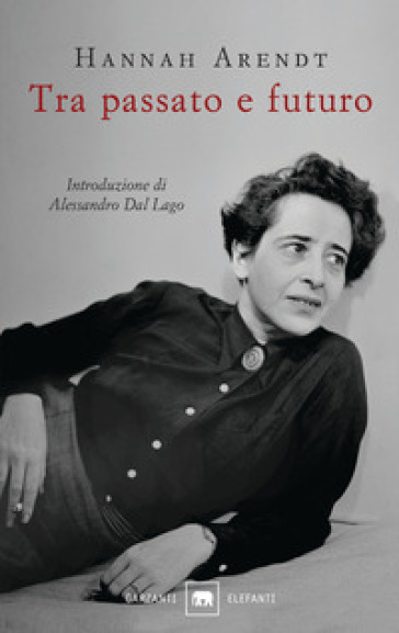 Tra passato e futuro - Hannah Arendt | Rochesterscifianimecon.com