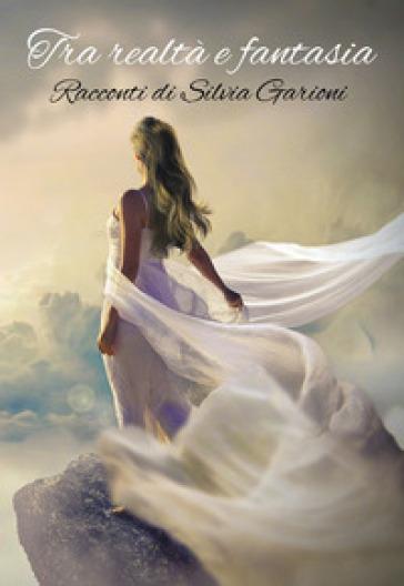 Tra realtà e fantasia - Silvia Garioni |