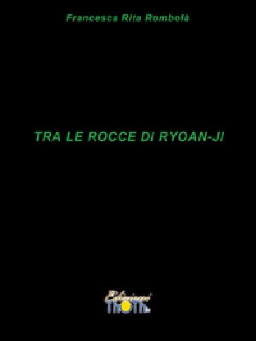 Tra le rocce di Ryoan-Ji. Haiku - Francesca Rita Rombolà |