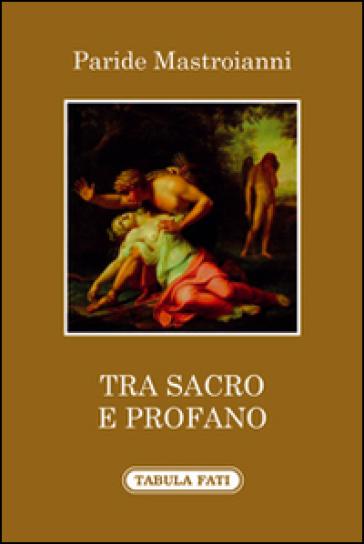 Tra sacro e profano - Paride Mastroianni |