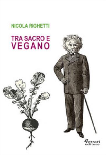 Tra sacro e vegano - Nicola Righetti |