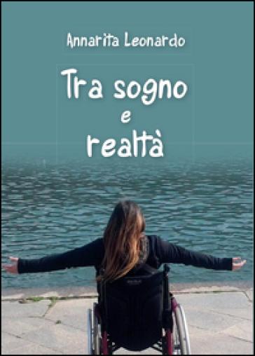 Tra sogno e realtà - Annarita Leonardo |