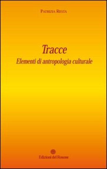 Tracce. Elementi di antropologia culturale - Patrizia Resta |