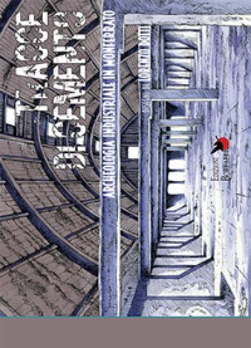Tracce di cemento. Archeologia industriale in Monferrato. Ediz. italiana e inglese - Lorenzo Dotti |