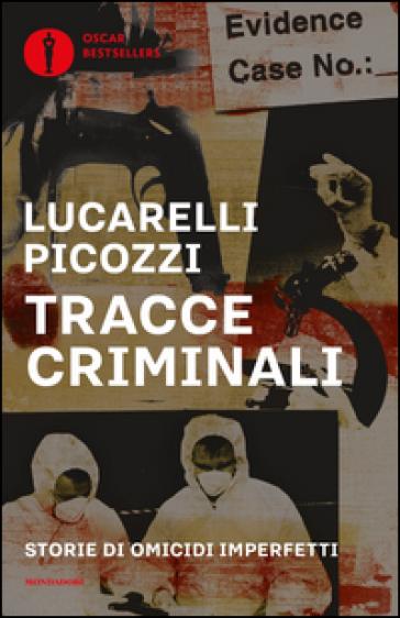 Tracce criminali. Storie di omicidi imperfetti - Carlo Lucarelli |