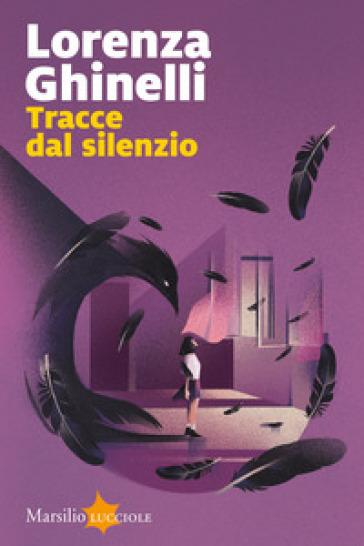 Tracce dal silenzio - Lorenza Ghinelli  