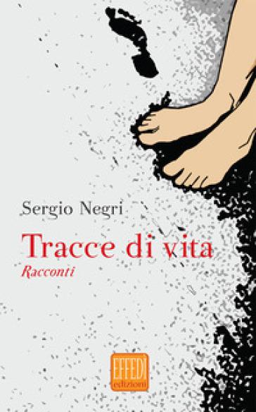 Tracce di vita - Sergio Negri |