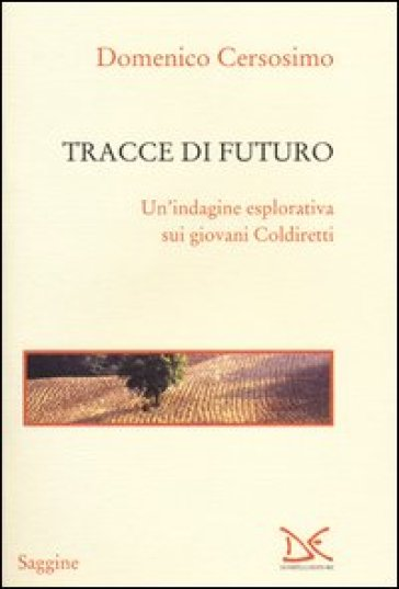 Tracce di futuro. Un'indagine esplorativa sui giovani Coldiretti - Domenico Cersosimo pdf epub