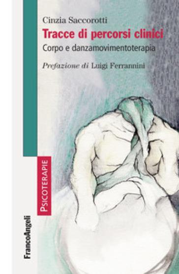 Tracce di percorsi clinici. Corpo e danzamovimentoterapia - Cinzia Saccorotti pdf epub