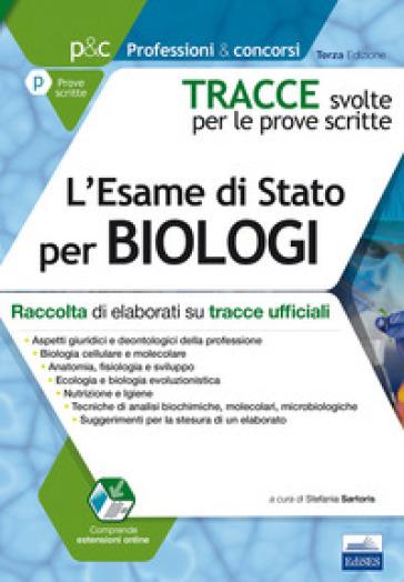 Tracce svolte per l'esame di Stato per biologi. Raccolta di elaborati su tracce ufficiali. Con aggiornamento online - S. Sartoris |