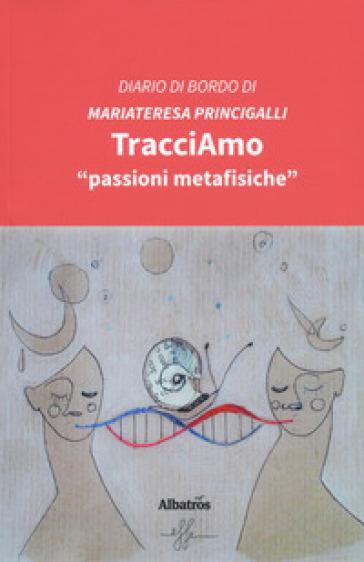 TracciAmo «passioni metafisiche» - Mariateresa Princigalli | Kritjur.org
