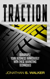 Traction: Quadruple Your Business Immediately With These Marketing Techniques